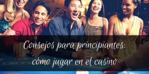 Guía para principiantes: tips para ganar en el casinoGuía para principiantes: tips para ganar en el casino