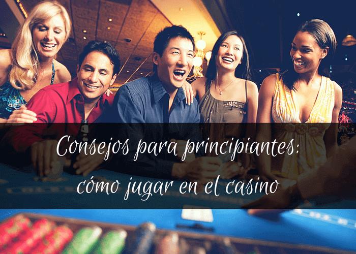 Guía para principiantes: tips para ganar en el casino